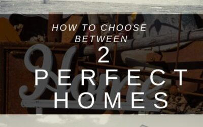 How to Choose Between Two Perfect Homes