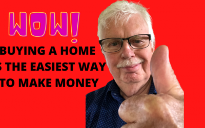BUYING A HOME IS THE EASIEST WAY TO MAKE MONEY